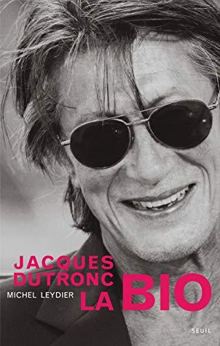 Jacques Dutronc, la bio [nouvelle édition]: Leydier, Michel