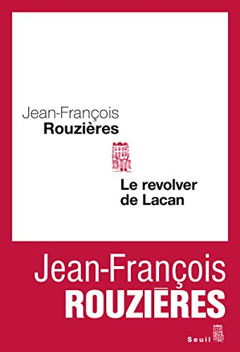 Revolver de Lacan (Le): Rouzières, Jean-François