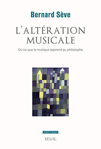 L'altération musicale : Ou ce que la musique apprend au philosophe: Bernard Sève