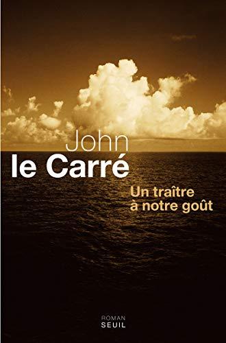 UN TRAITRE A NOTRE GOUT: LE CARRE, JOHN