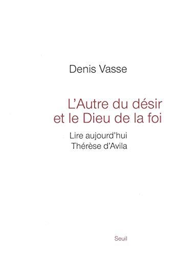 Autre du désir et le Dieu de la foi [nouvelle édition]: Vasse, Denis