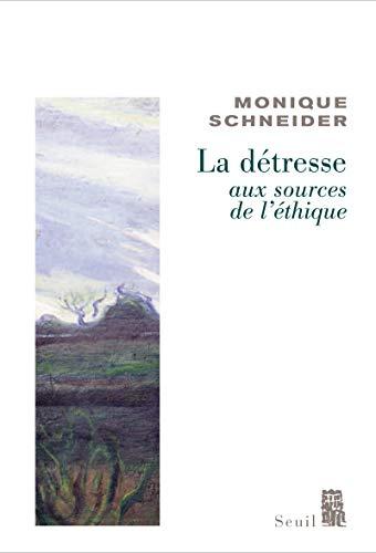 Détresse, aux sources de l'éthique (La): Schneider, Monique
