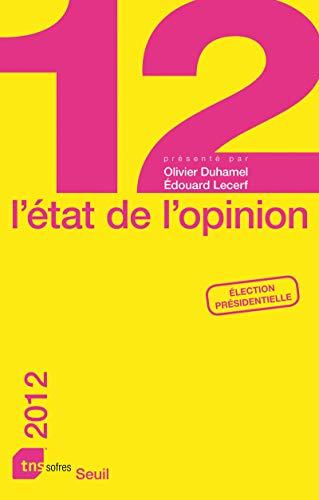 L`état de l`opinion. Élection Présidentielle, 2012.: Lecerf, Edouard und