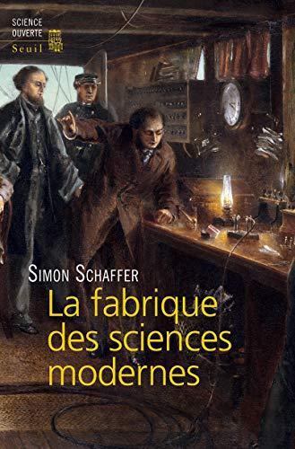 La fabrique des sciences modernes: Simon Schaffer