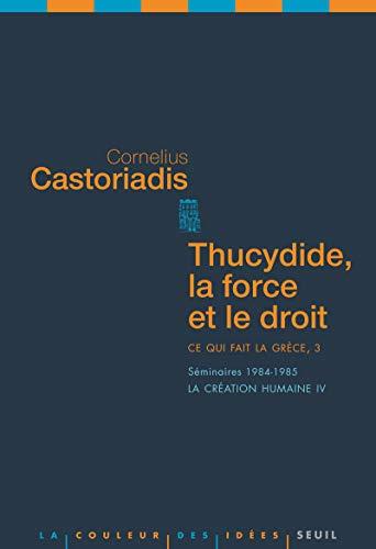 Ce qui fait la Grèce : Tome 3, Thucydide, la force et le droit (French edition): ...