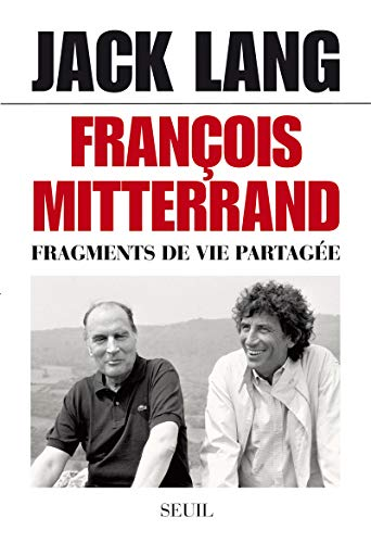 François Mitterrand, fragments de vie partagà e (French Edition): Jack Lang