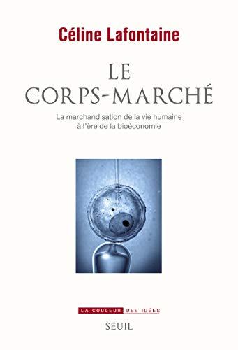 9782021038880: Le corps-marché : La marchandisation de la vie humaine à l'ère de la bioéconomie (La couleur des idées)