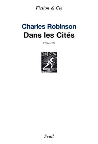 Dans les Cités (French Edition): Charles Robinson
