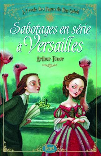 Sabotages en série à Versailles: T�nor, Arthur