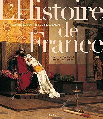 Quand les artistes peignaient l'histoire de France (French Edition): Daniel Wolfromm