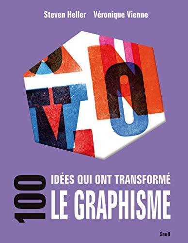 100 idées qui ont transformé le graphisme: Heller, Steven
