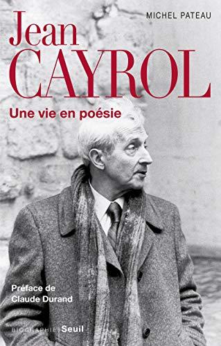 Jean Cayrol ; une vie en poésie: Michel Pateau