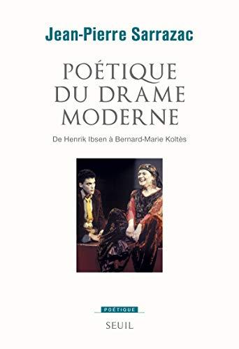 Poétique du drame moderne : De Henrik Ibsen à Bernard-Marie KoltÃ&...