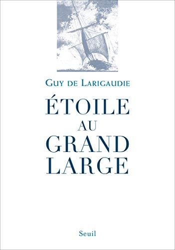 Etoile au grand large [nouvelle édition]: Larigaudie, Guy de