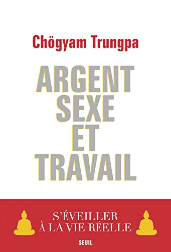 Argent, sexe et travail: Trungpa, Ch�gyam