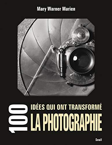 100 idées qui ont transformé la photographie: Marien, Mary Warner