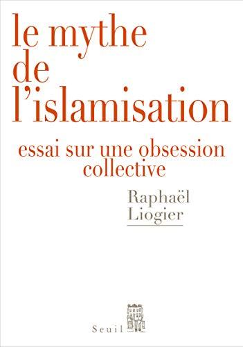 MYTHE DE L ISLAMISATION -LE-: LIOGIER RAPHAEL
