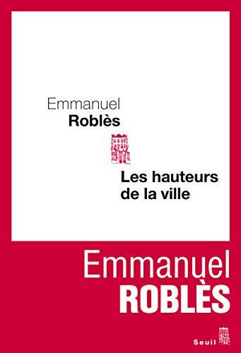 Hauteurs de la ville (Les) [nouvelle édition]: Roblès, Emmanuel