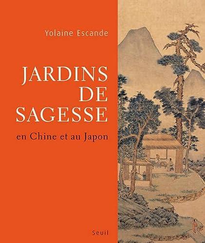 Jardins de sagesse : En Chine et au Japon: Yolaine Escande