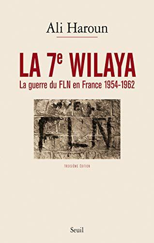 9782021081855: La 7e wilaya : La guerre du FLN en France (1954-1962)