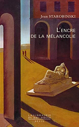 Encre de la mélancolie (L'): Starobinski, Jean