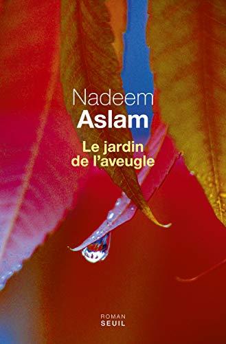 Le jardin de l'aveugle: Nadeem Aslam