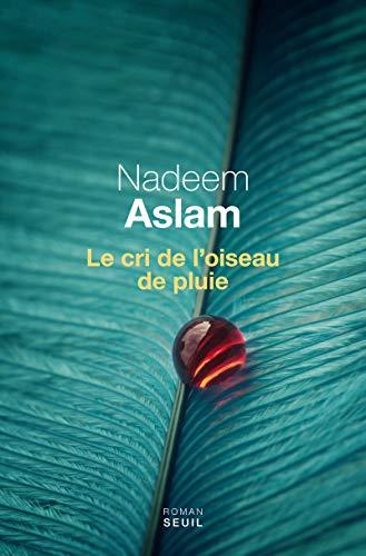 Cri de l'oiseau de pluie (Le): Aslam, Nadeem