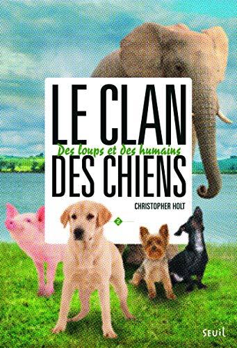 Clan des chiens, t. 02 (Le): Holt, Christopher
