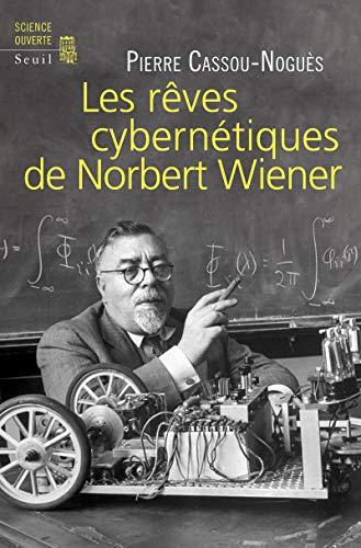 Les rêves cybernétiques de Norbert Wiener: Pierre Cassou Nogues