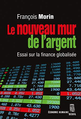 Le nouveau mur de l'argent : Essai sur la finance globalisée: Fran�ois Morin