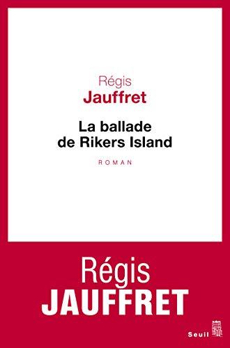 La ballade de Rikers Island: R�gis Jauffret
