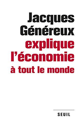 Jacques Généreux explique l'économie à tout le monde: Généreux, ...