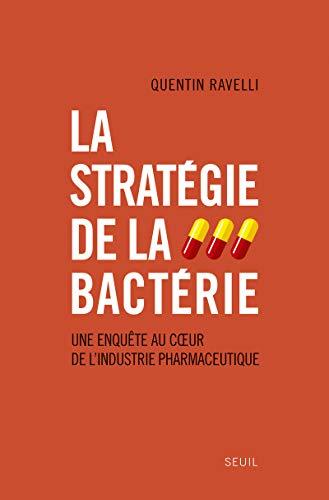 La stratégie de la bactérie : Une enquête au coeur de l'industrie ...