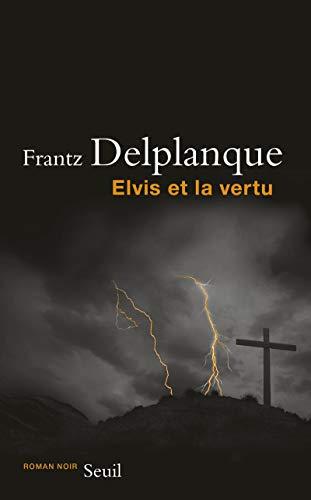Elvis et la vertu: Delplanque, Frantz