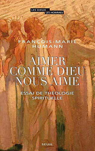 Aimer comme Dieu nous aime: Humann, François-Marie