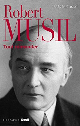 Robert Musil ; tout réinventer: Frederic Joly