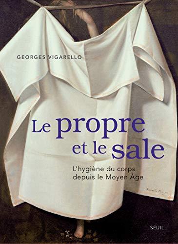 Le propre et le sale : L'hygiène: Georges Vigarello