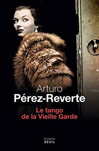 Tango de la vieille garde (Le): Pérez-Reverte, Arturo