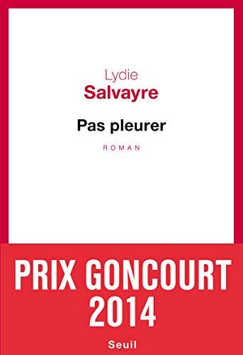 9782021116199: Pas pleurer - Prix Goncourt 2014