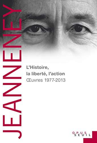 L' histoire, la liberté, l'action: Jean Noel Jeanneney