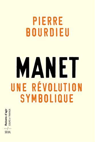 9782021135404: Manet, Une révolution symbolique : Cours au collège de France (1998-2000) suivis d'un manuscrit inachevé de Pierre et Marie-Claire Bourdieu (Cours et travaux)