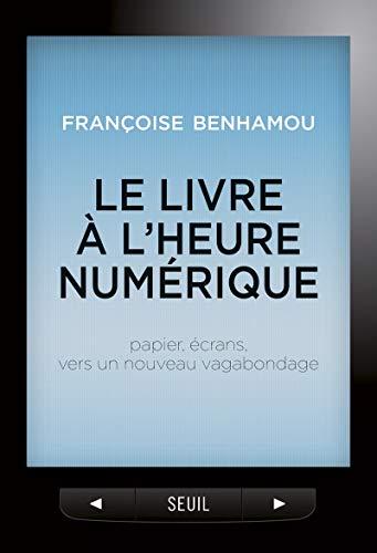 LIVRE A L HEURE NUMERIQUE PAPIER ECRA: BENHAMOU FRANCOISE