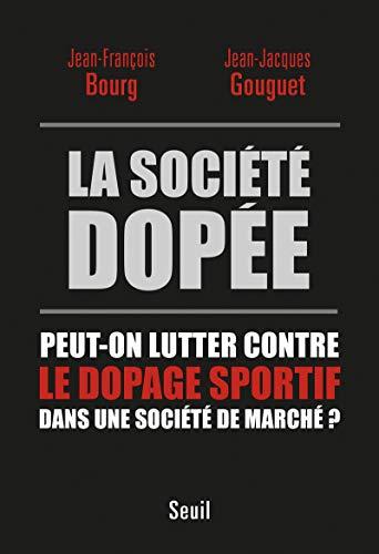 9782021161960: La société dopée : Peut-on lutter contre le dopage sportif dans une societe de marché ?