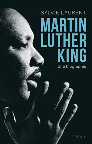 MARTIN LUTHER KING UNE BIOGRAPHIE INTEL: LAURENT SYLVIE
