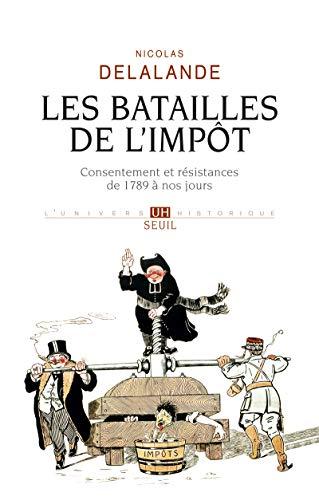 Les batailles de l'impôt : Consentement et résistances de 1789 à nos jours...