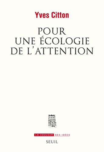 POUR UNE ECOLOGIE DE L ATTENTION: CITTON YVES