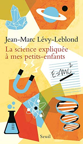 Science expliquée à mes petits-enfants: Lévy-Leblond, Jean-Marc
