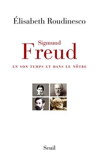 Sigmund Freud. en Son Temps et Dans le Notre: Elisabeth Roudinesco