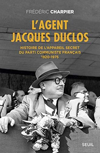 9782021185744: L'agent Jacques Duclos : Histoire de l'appareil secret du Parti communiste français (1920-1975)