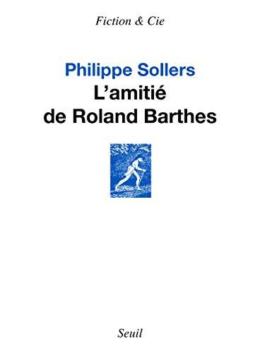 AMITIE DE ROLAND BARTHES -L-: SOLLERS PHILIPPE